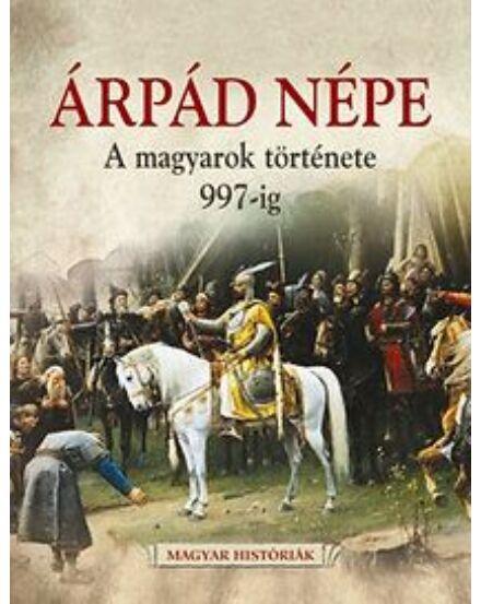 Cartographia  - Árpád népe A magyarok története 997-ig