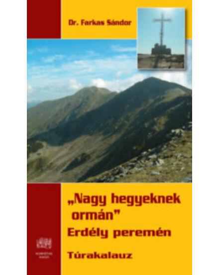 Cartographia  - Nagy hegyeknek ormán - Erdély peremén túrakalauz