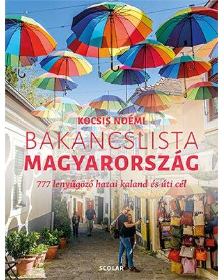 Bakancslista Magyarország 777 lenyűgöző hazai kaland és úti cél Cartographia 9789635092154