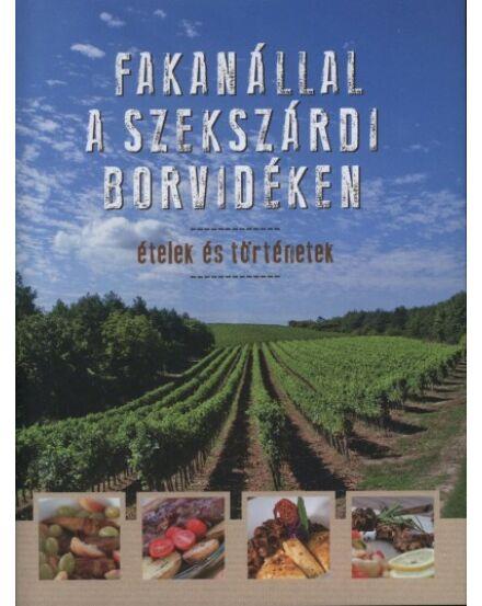 Fakanállal a szekszárdi borvidéken - Ételek és történetek