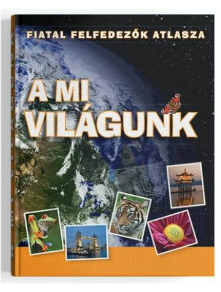 Cartographia  - A mi világunk - Fiatal felfedezők atlasza