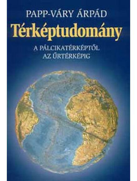 Cartographia  - Térképtudomány A pálcikatérképtől az űrtérképig